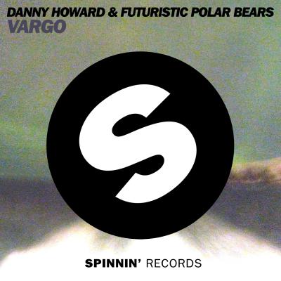 Danny Howard & Futuristic Polar Bears drop Vargo on Spinnin Records